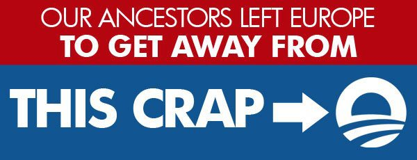 Our Ancestors Left Europe to Get Away from this CRAP (Obama)